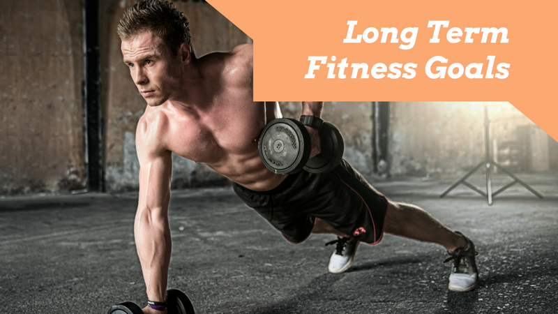 Long Term Fitness Goals | Be SMARTER about your SMART Goal Setting