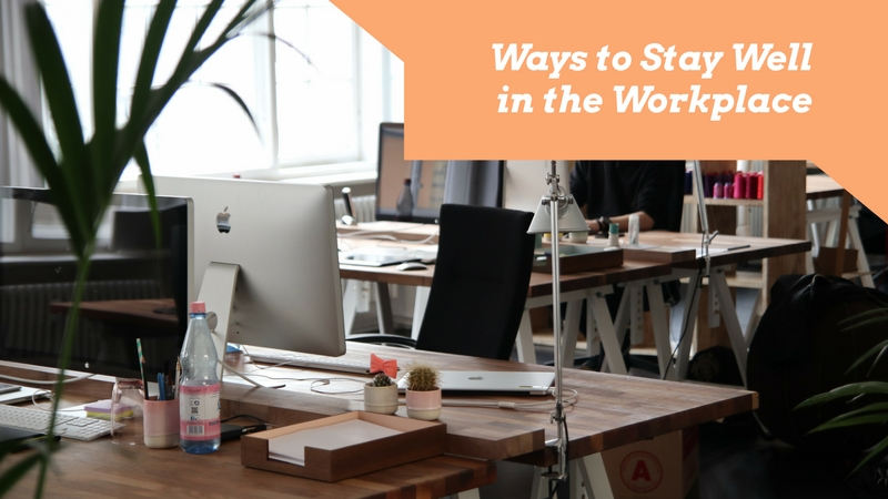 Ways to Stay Well in the Workplace